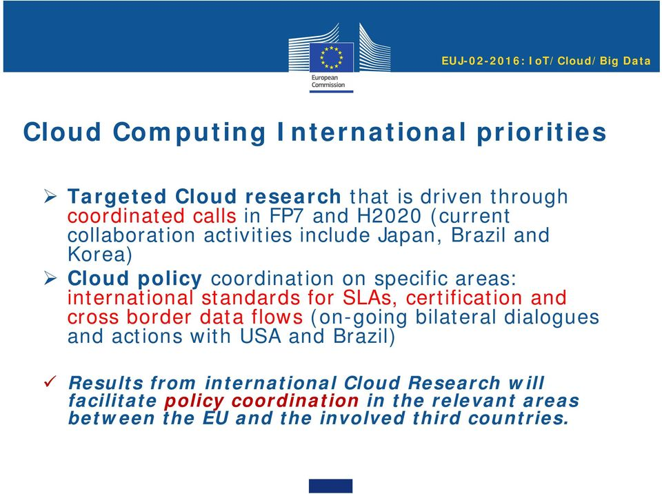 international standards for SLAs, certification and cross border data flows (on-going bilateral dialogues and actions with USA and Brazil)