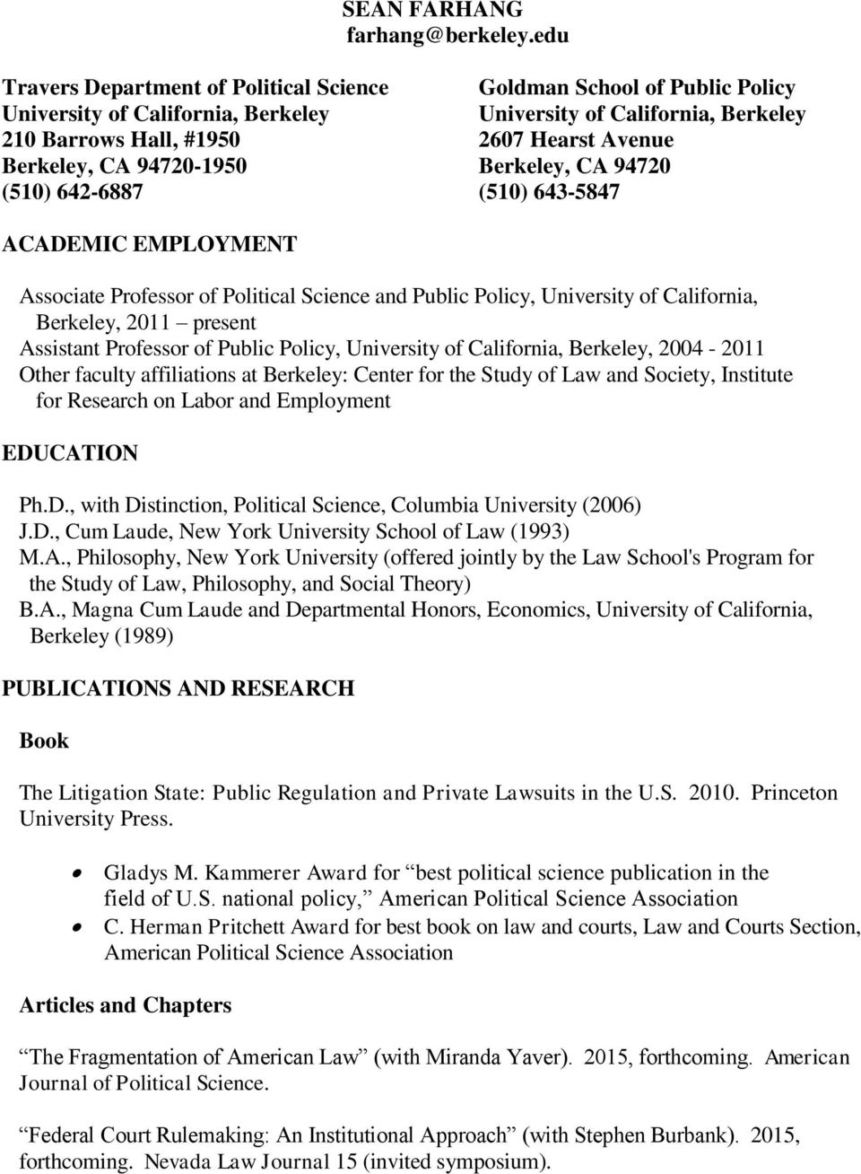 CA 94720-1950 Berkeley, CA 94720 (510) 642-6887 (510) 643-5847 ACADEMIC EMPLOYMENT Associate Professor of Political Science and Public Policy, University of California, Berkeley, 2011 present