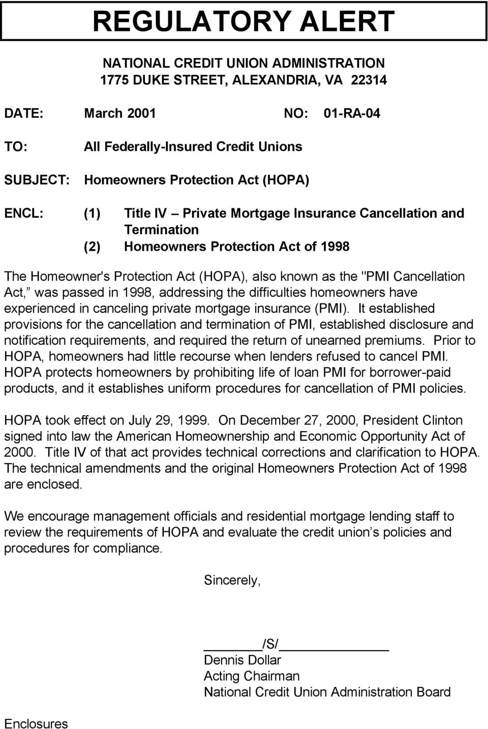 was passed in 1998, addressing the difficulties homeowners have experienced in canceling private mortgage insurance (PMI).