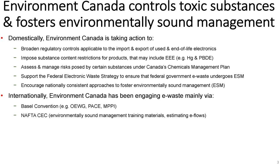 Hg & PBDE) Assess & manage risks posed by certain substances under Canada s Chemicals Management Plan Support the Federal Electronic Waste Strategy to ensure that federal government e-waste undergoes