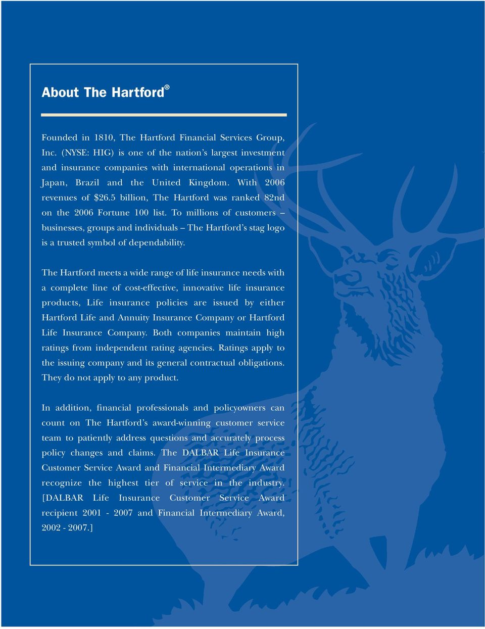 5 billion, The Hartford was ranked 82nd on the 2006 Fortune 100 list. To millions of customers businesses, groups and individuals The Hartford s stag logo is a trusted symbol of dependability.