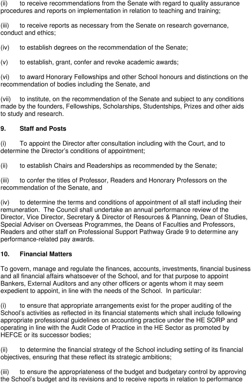 Honorary Fellowships and other School honours and distinctions on the recommendation of bodies including the Senate, and (vii) to institute, on the recommendation of the Senate and subject to any