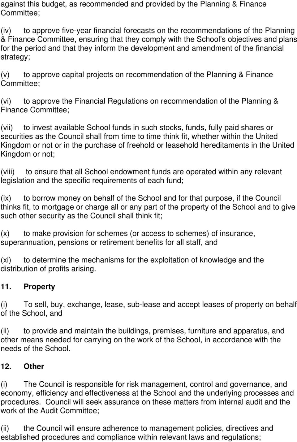 recommendation of the Planning & Finance Committee; (vi) to approve the Financial Regulations on recommendation of the Planning & Finance Committee; (vii) to invest available School funds in such