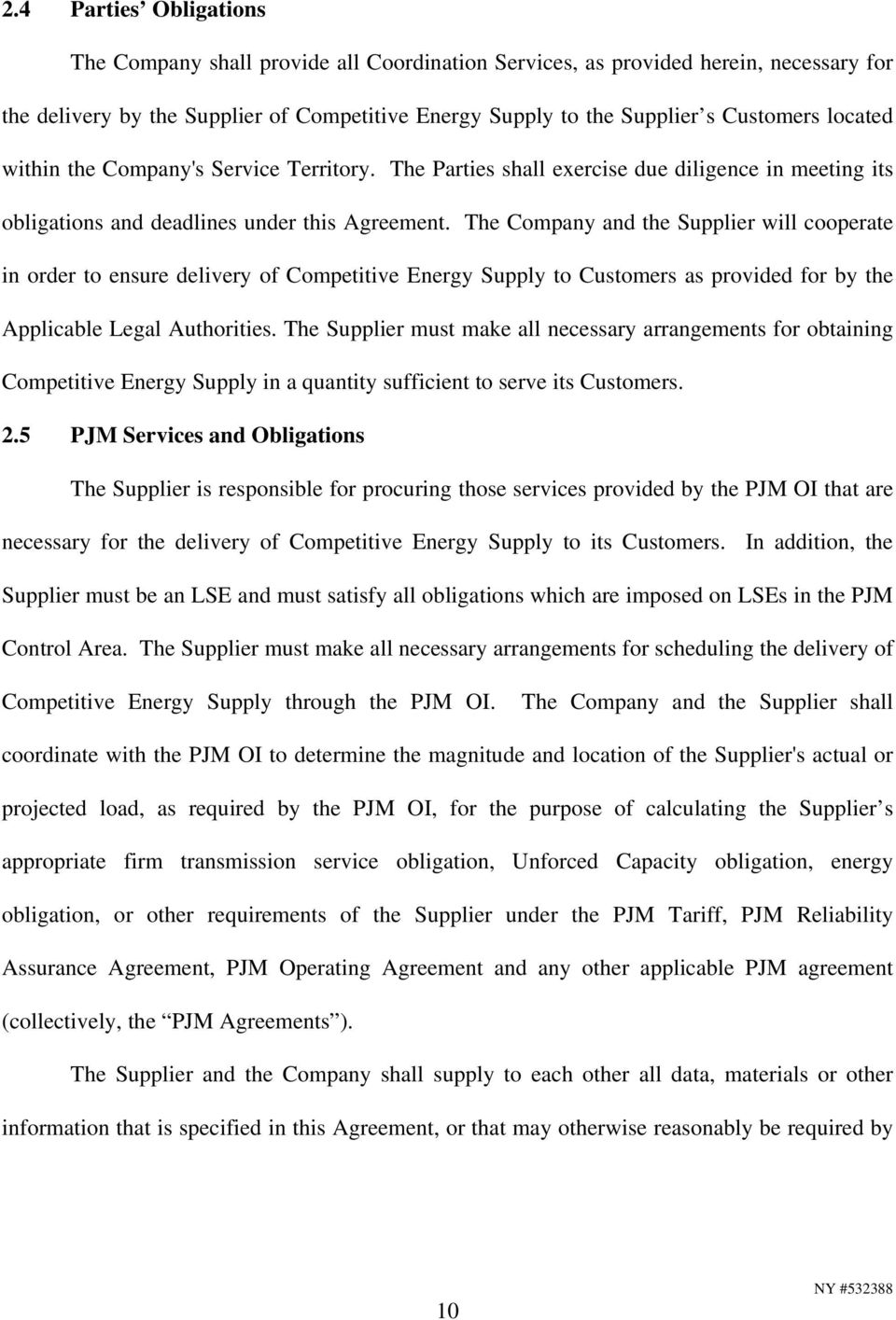 The Company and the Supplier will cooperate in order to ensure delivery of Competitive Energy Supply to Customers as provided for by the Applicable Legal Authorities.