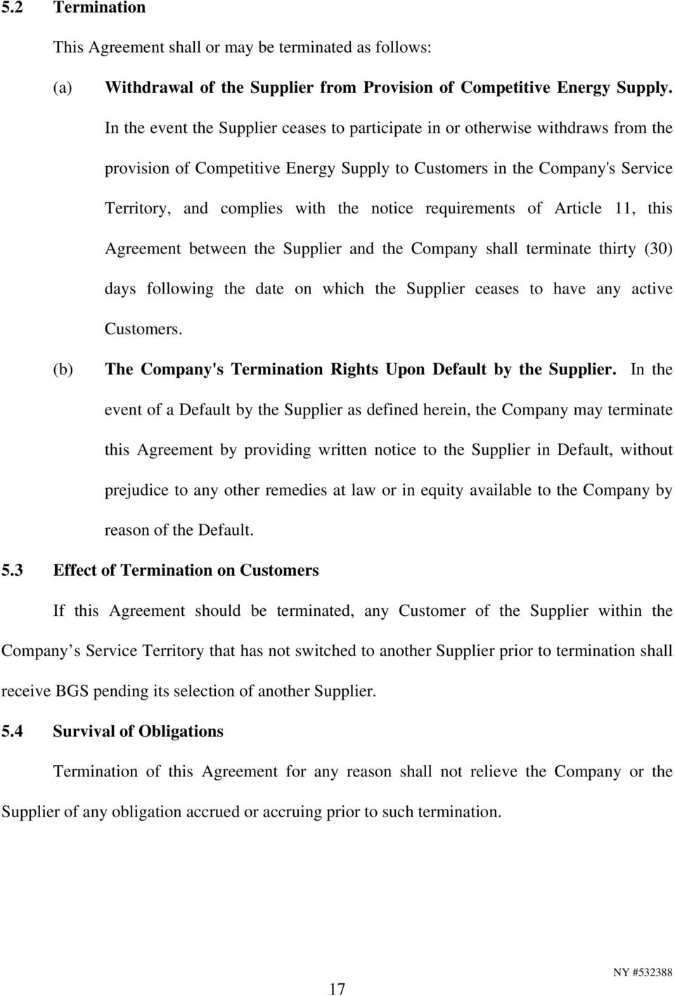 requirements of Article 11, this Agreement between the Supplier and the Company shall terminate thirty (30) days following the date on which the Supplier ceases to have any active Customers.