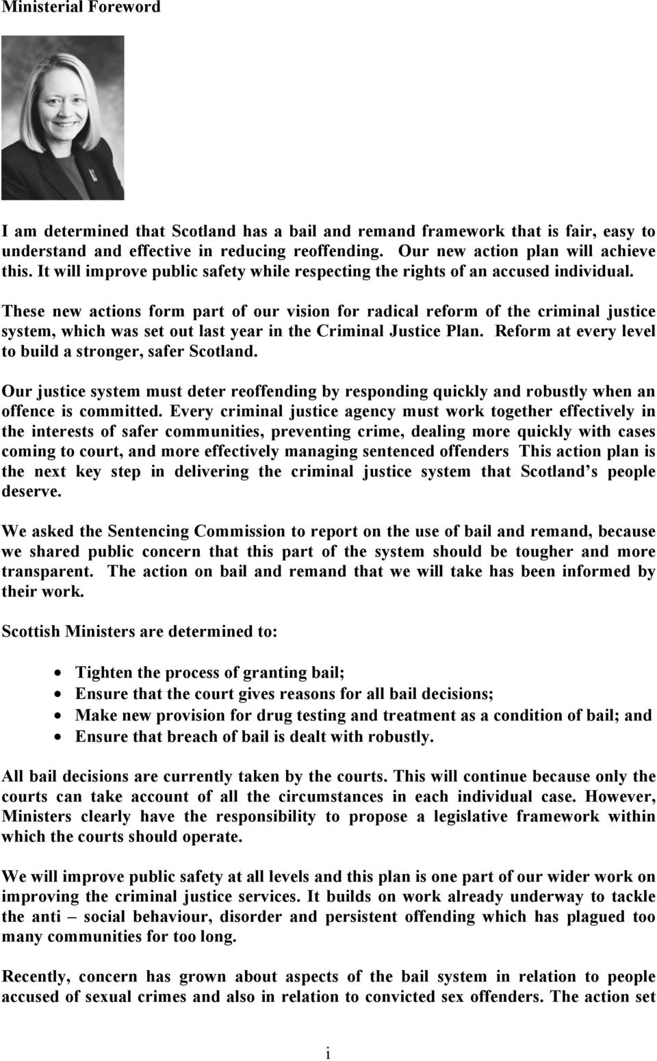 These new actions form part of our vision for radical reform of the criminal justice system, which was set out last year in the Criminal Justice Plan.