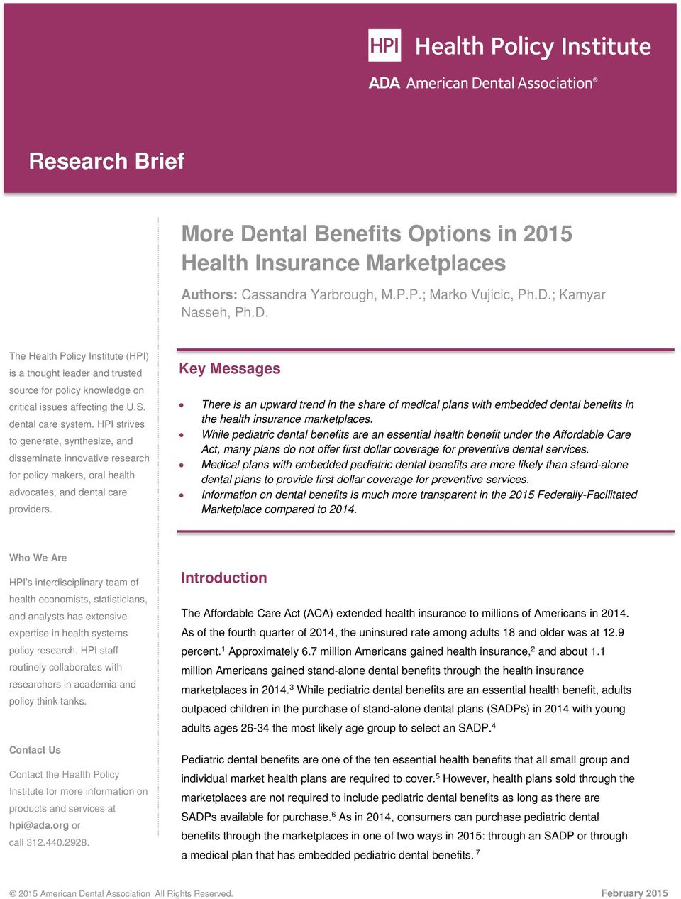 Key Messages There is an upward trend in the share of medical plans with embedded dental benefits in the health insurance marketplaces.