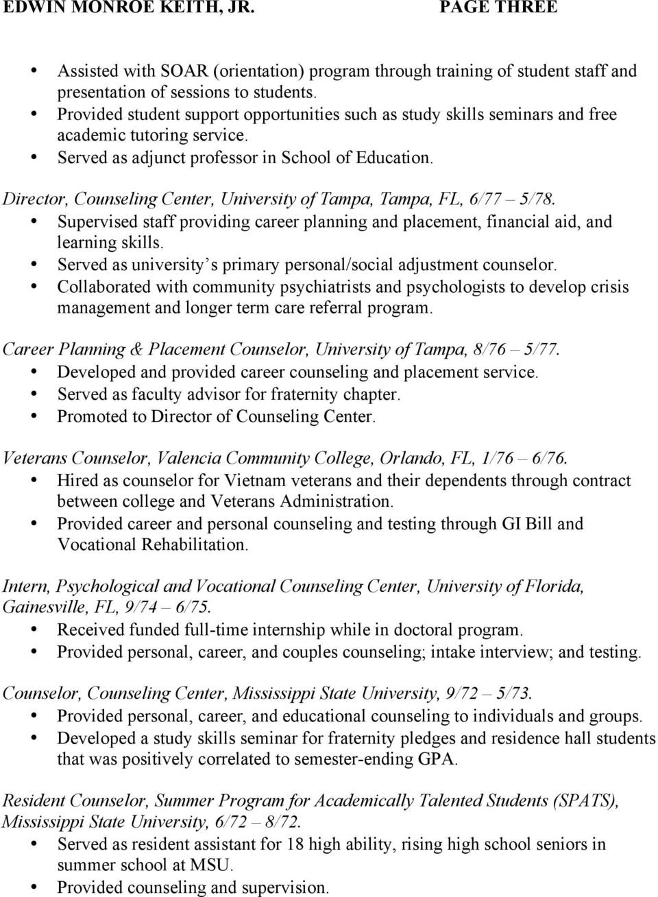 Director, Counseling Center, University of Tampa, Tampa, FL, 6/77 5/78. Supervised staff providing career planning and placement, financial aid, and learning skills.