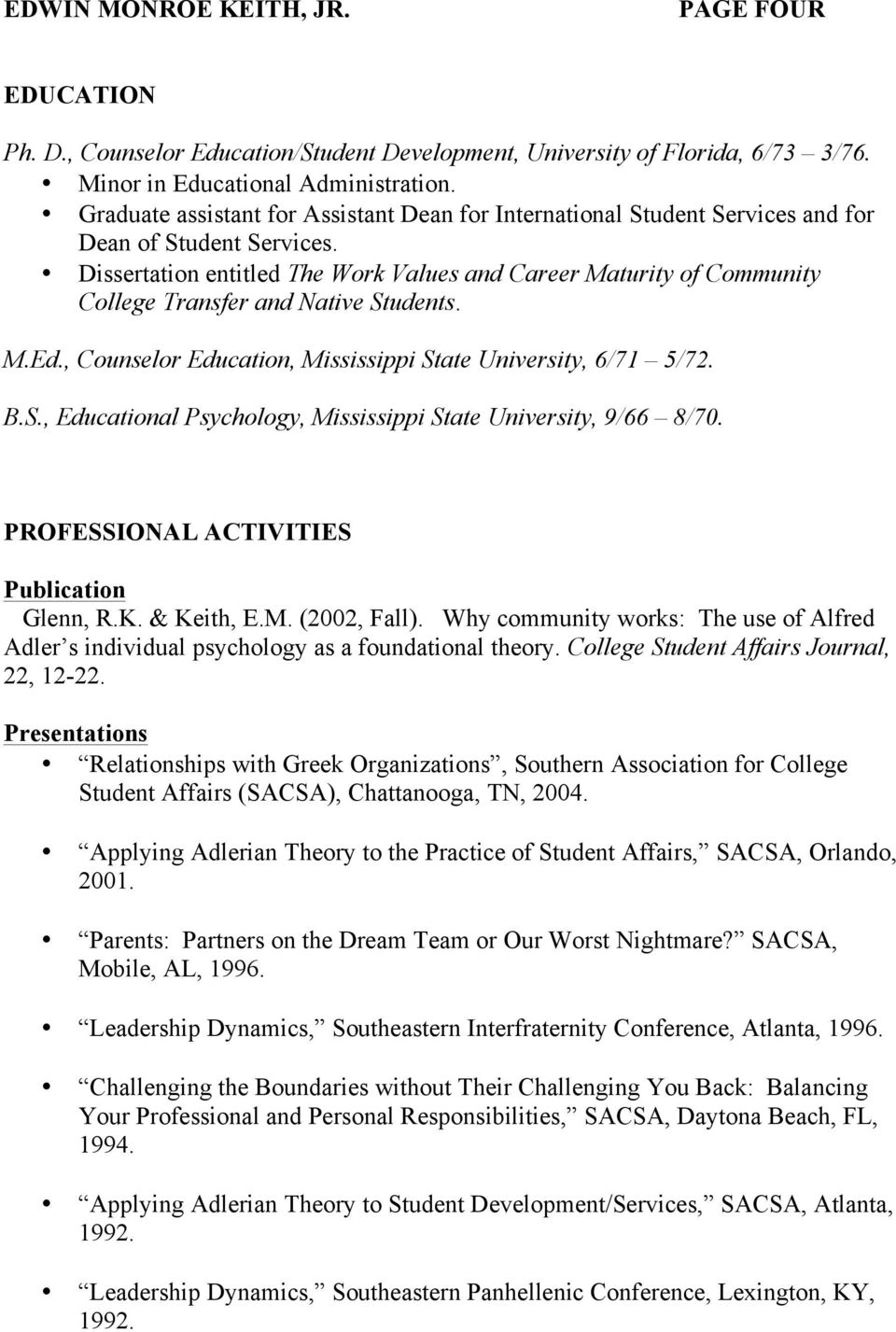 Dissertation entitled The Work Values and Career Maturity of Community College Transfer and Native Students. M.Ed., Counselor Education, Mississippi State University, 6/71 5/72. B.S., Educational Psychology, Mississippi State University, 9/66 8/70.