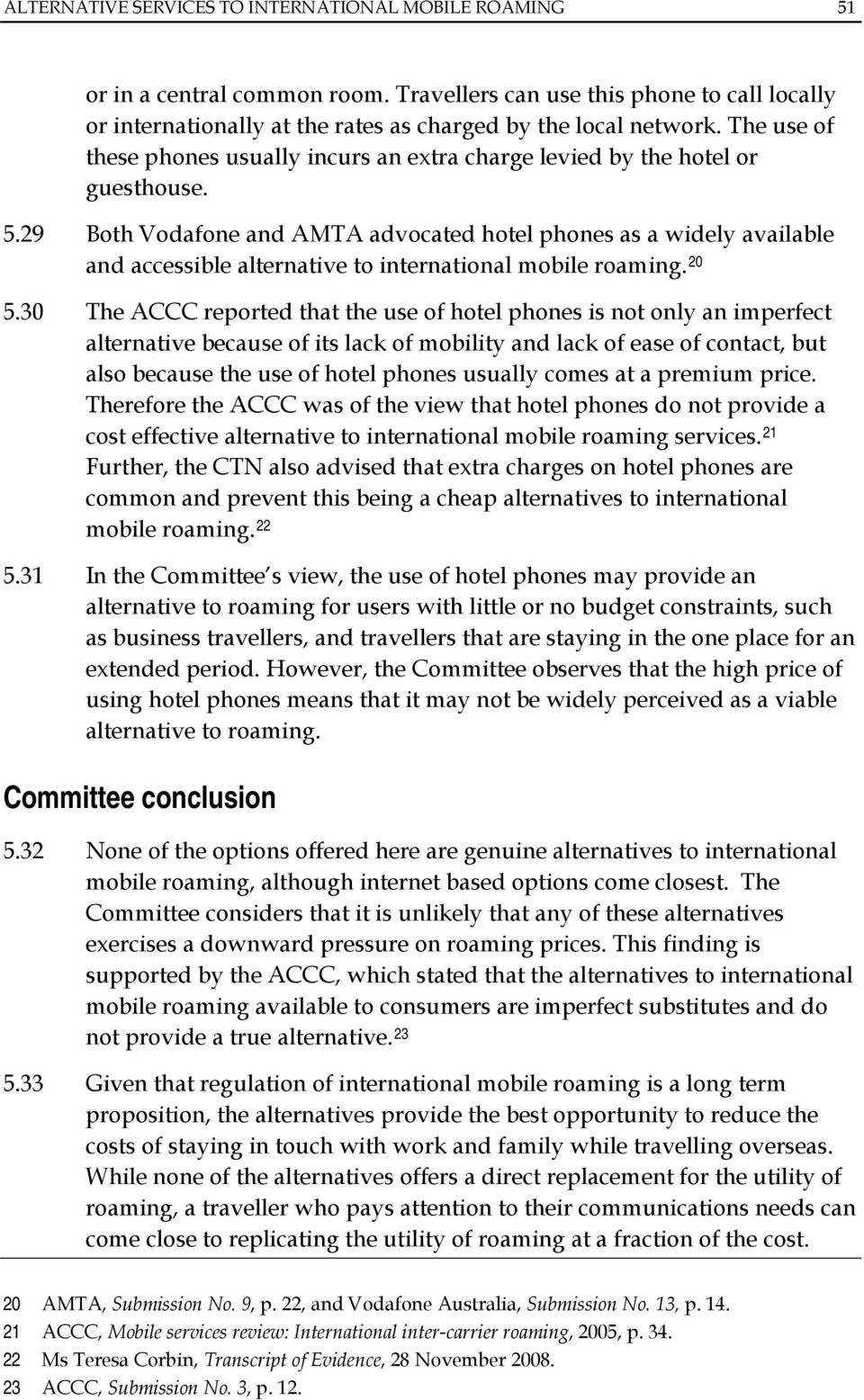 29 Both Vodafone and AMTA advocated hotel phones as a widely available and accessible alternative to international mobile roaming. 20 5.