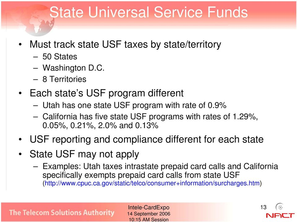 9% California has five state USF programs with rates of 1.29%, 0.05%, 0.21%, 2.0% and 0.
