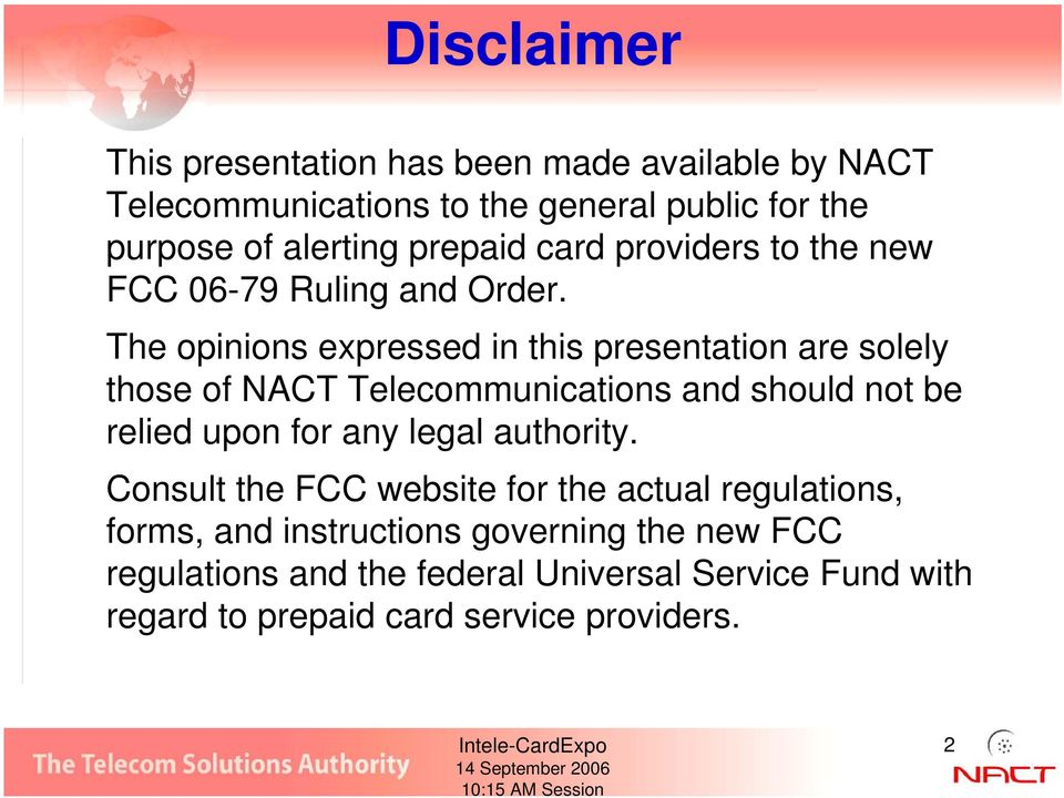 The opinions expressed in this presentation are solely those of NACT Telecommunications and should not be relied upon for any legal