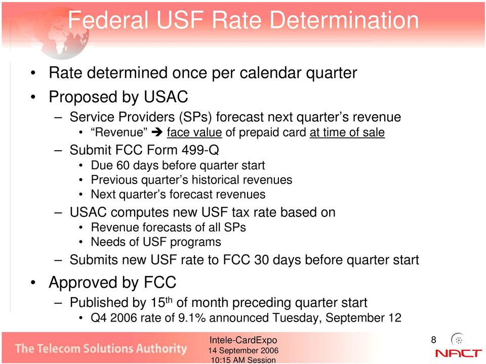 Next quarter s forecast revenues USAC computes new USF tax rate based on Revenue forecasts of all SPs Needs of USF programs Submits new USF rate to