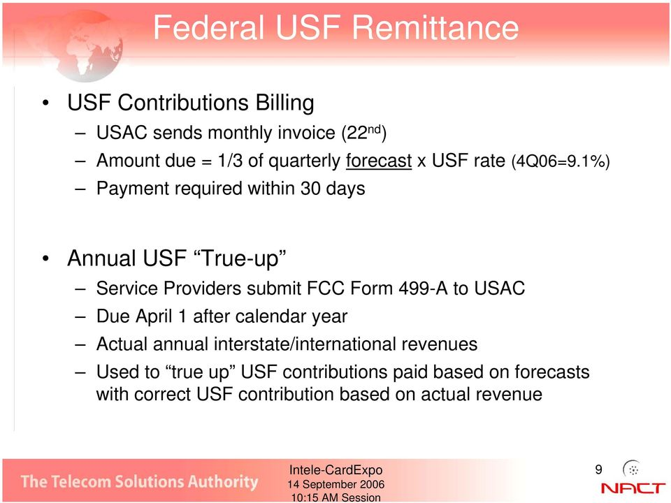 1%) Payment required within 30 days Annual USF True-up Service Providers submit FCC Form 499-A to USAC Due