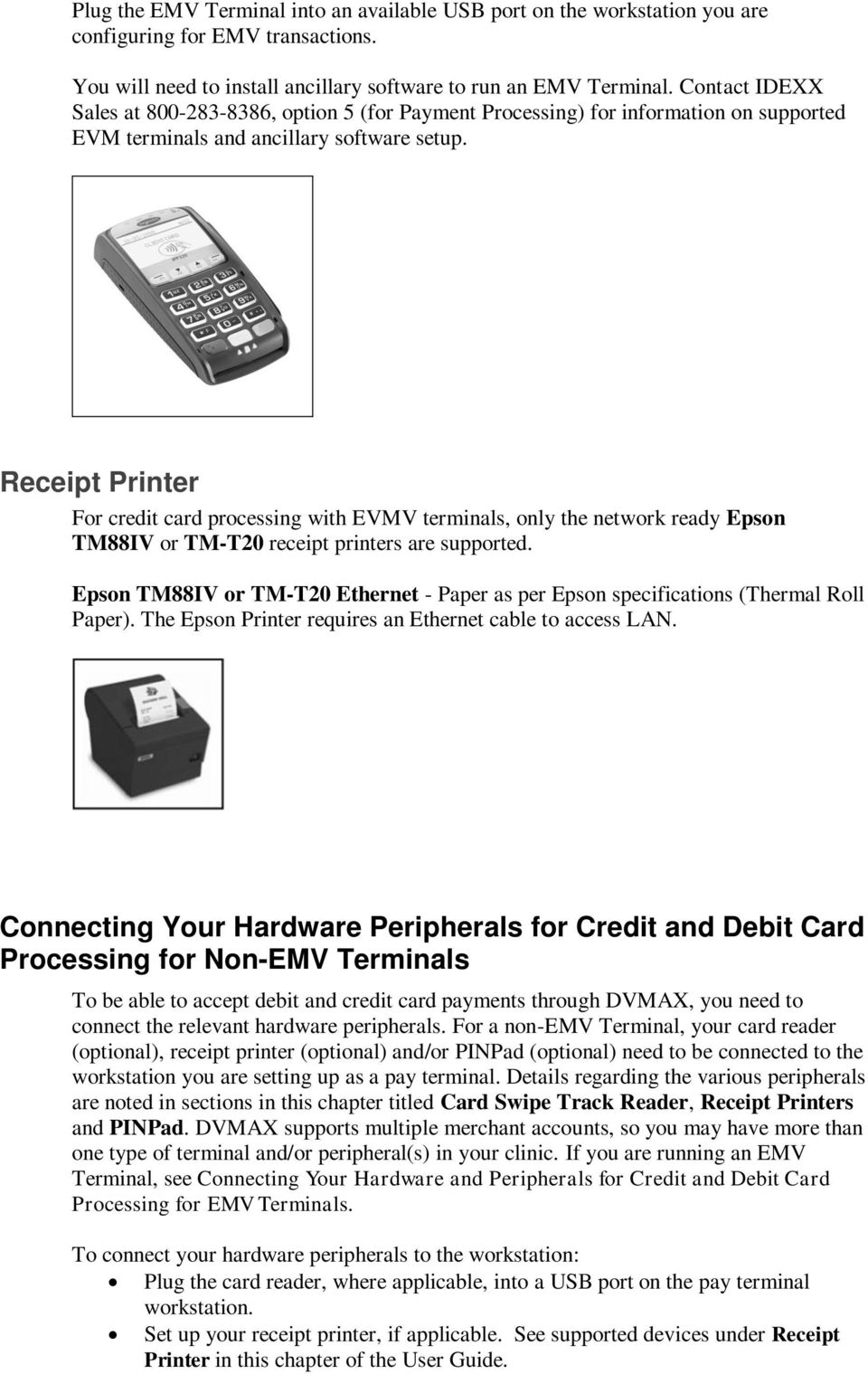 Receipt Printer For credit card processing with EVMV terminals, only the network ready Epson TM88IV or TM-T20 receipt printers are supported.