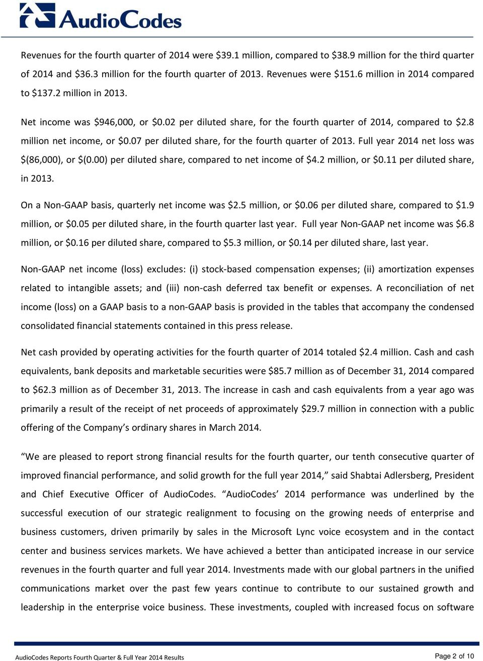 07 per diluted share, for the fourth quarter of 2013. Full year 2014 net loss was $(86,000), or $(0.00) per diluted share, compared to net income of $4.2 million, or $0.11 per diluted share, in 2013.