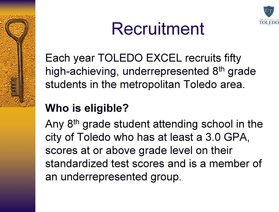 Any 8 th grade student attending school in the city of Toledo who has at least a 3.