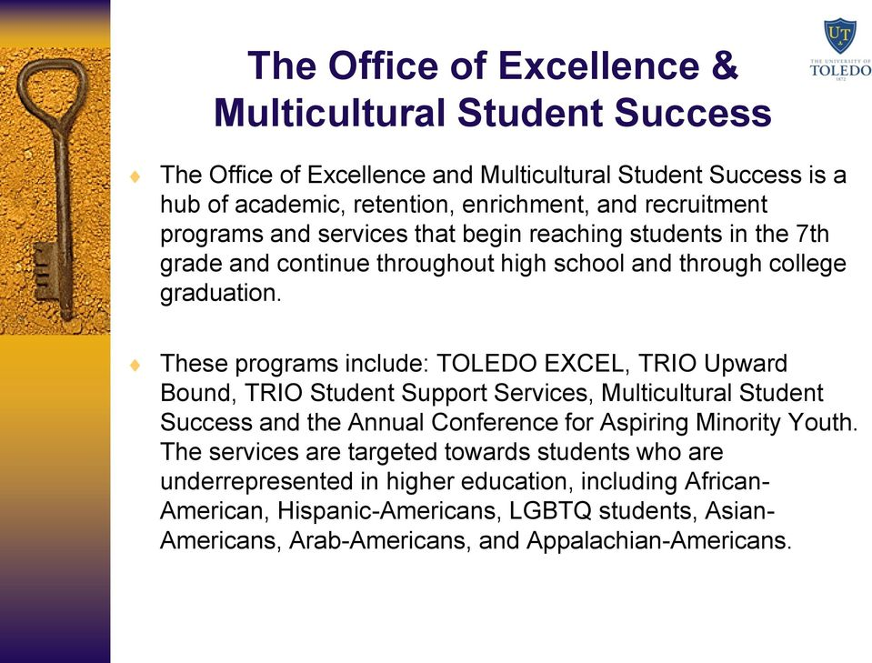 These programs include: TOLEDO EXCEL, TRIO Upward Bound, TRIO Student Support Services, Multicultural Student Success and the Annual Conference for Aspiring Minority Youth.