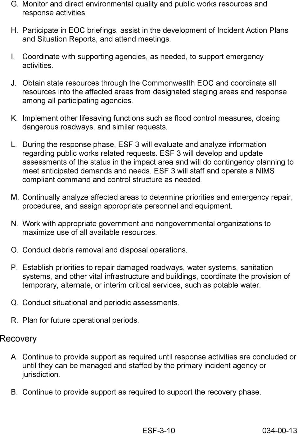 J. Obtain state resources through the Commonwealth EOC and coordinate all resources into the affected areas from designated staging areas and response among all participating agencies. K.