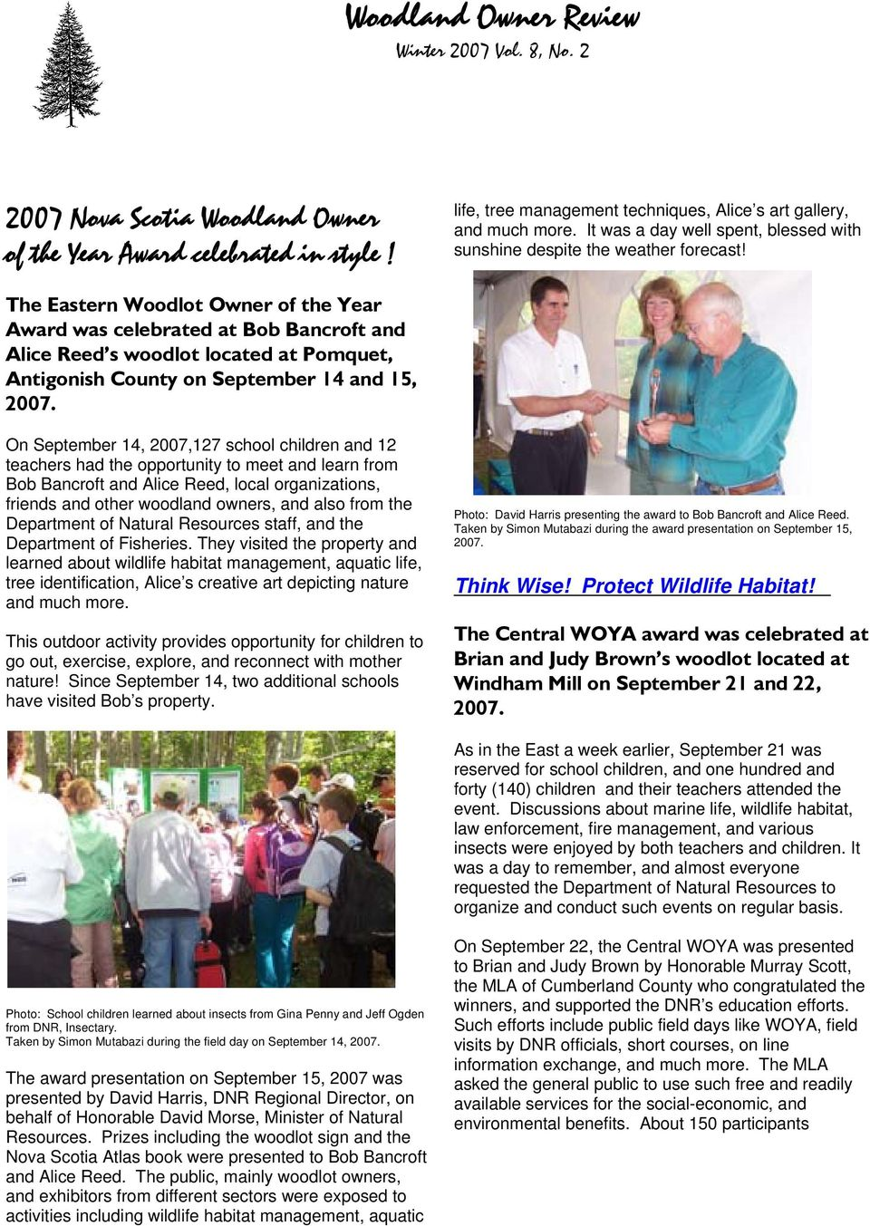 The Eastern Woodlot Owner of the Year Award was celebrated at Bob Bancroft and Alice Reed s woodlot located at Pomquet, Antigonish County on September 14 and 15, On September 14, 2007,127 school