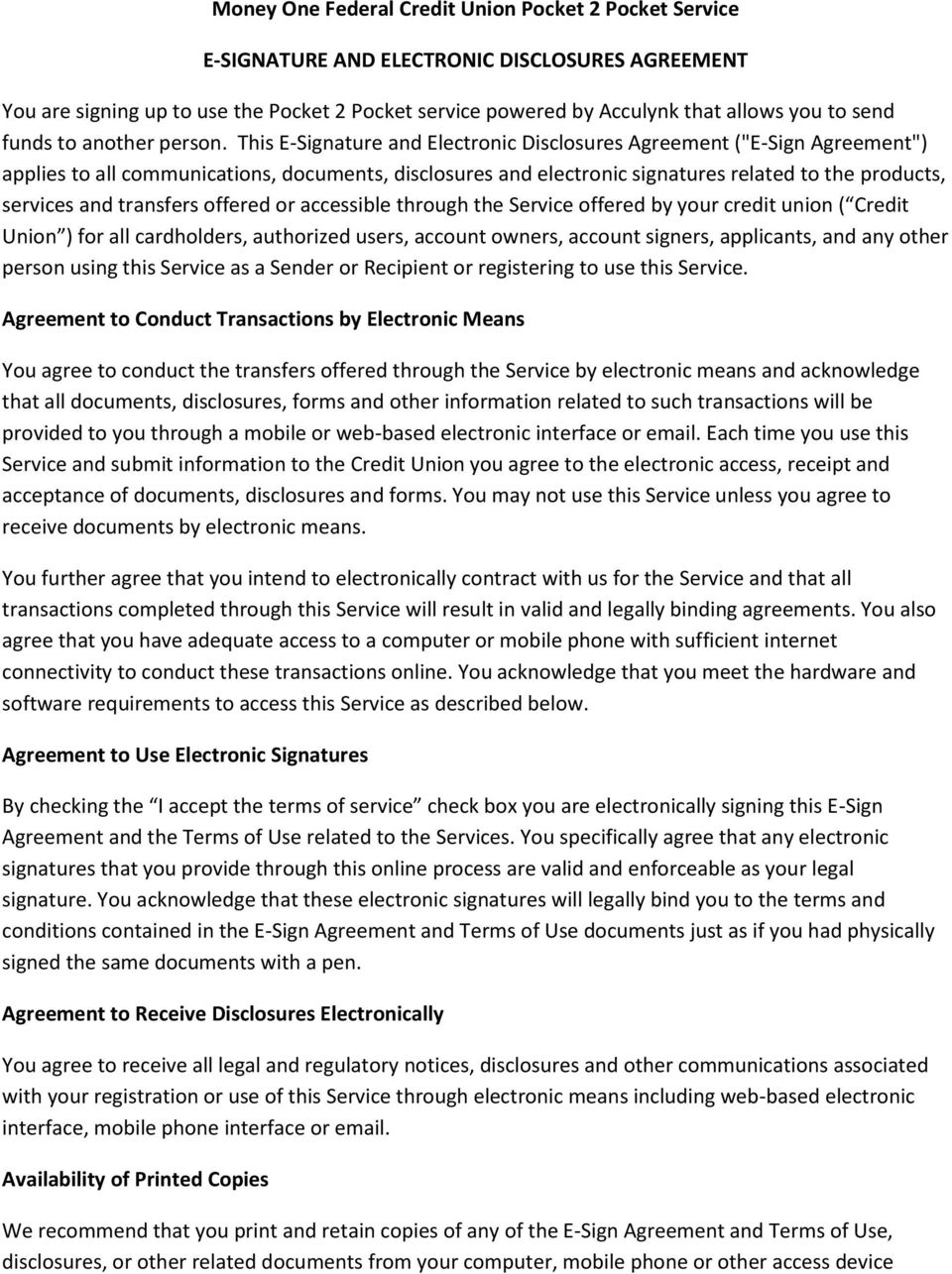 "This E-Signature and Electronic Disclosures Agreement (""E-Sign Agreement"") applies to all communications, documents, disclosures and electronic signatures related to the products, services and"