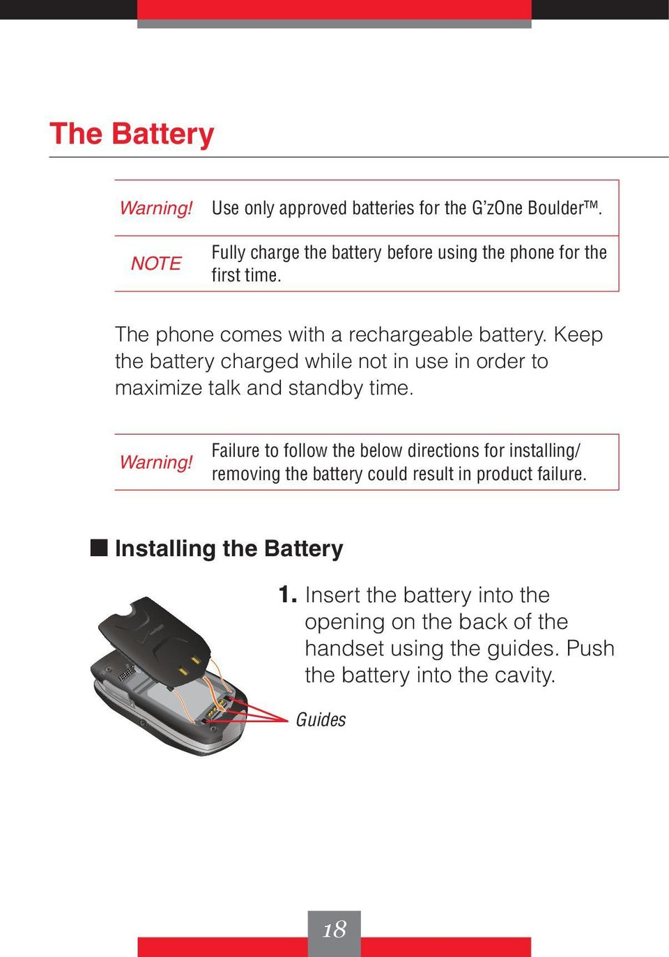 Keep the battery charged while not in use in order to maximize talk and standby time. Warning!