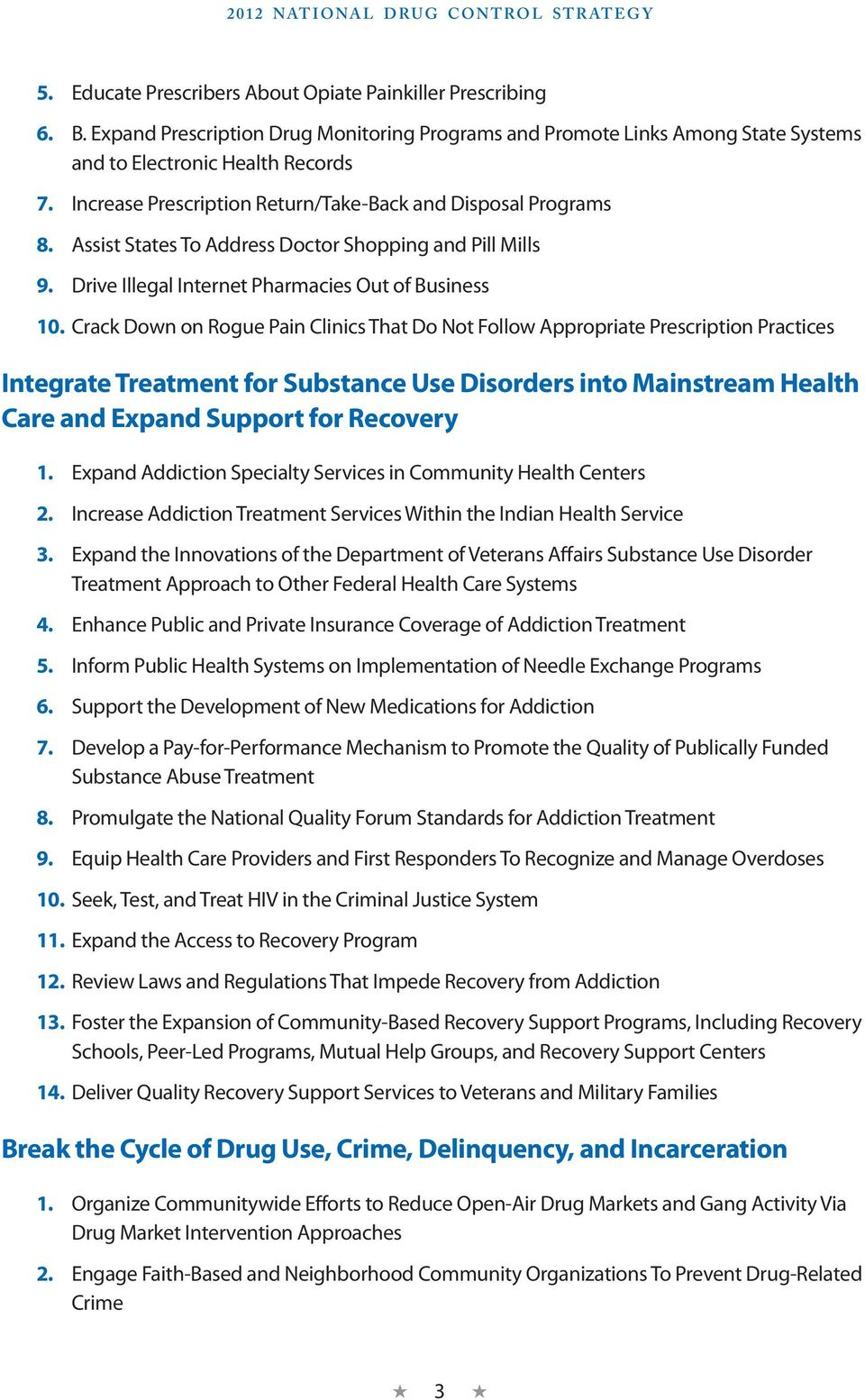 Crack Down on Rogue Pain Clinics That Do Not Follow Appropriate Prescription Practices Integrate Treatment for Substance Use Disorders into Mainstream Health Care and Expand Support for Recovery 1.