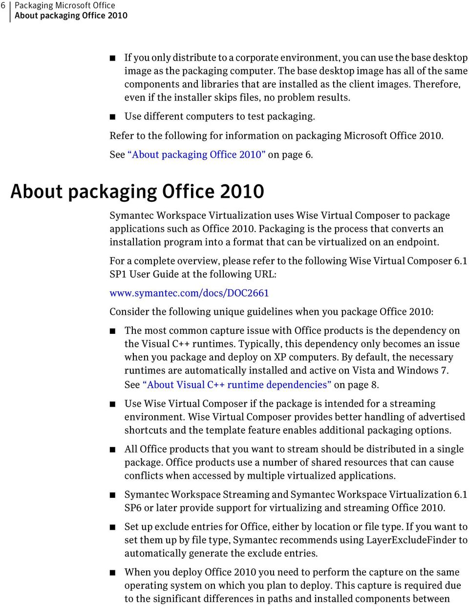 Use different computers to test packaging. Refer to the following for information on packaging Microsoft Office 2010. See About packaging Office 2010 on page 6.