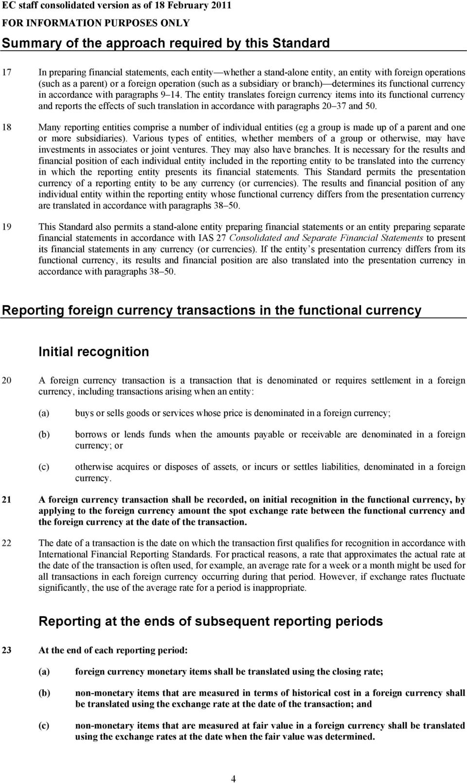 The entity translates foreign currency items into its functional currency and reports the effects of such translation in accordance with paragraphs 20 37 and 50.