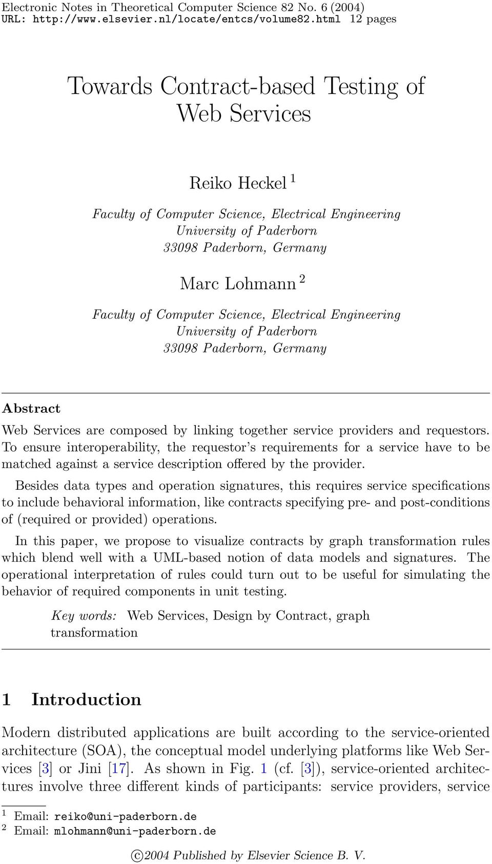 of Computer Science, Electrical Engineering University of Paderborn 33098 Paderborn, Germany Abstract Web Services are composed by linking together service providers and requestors.