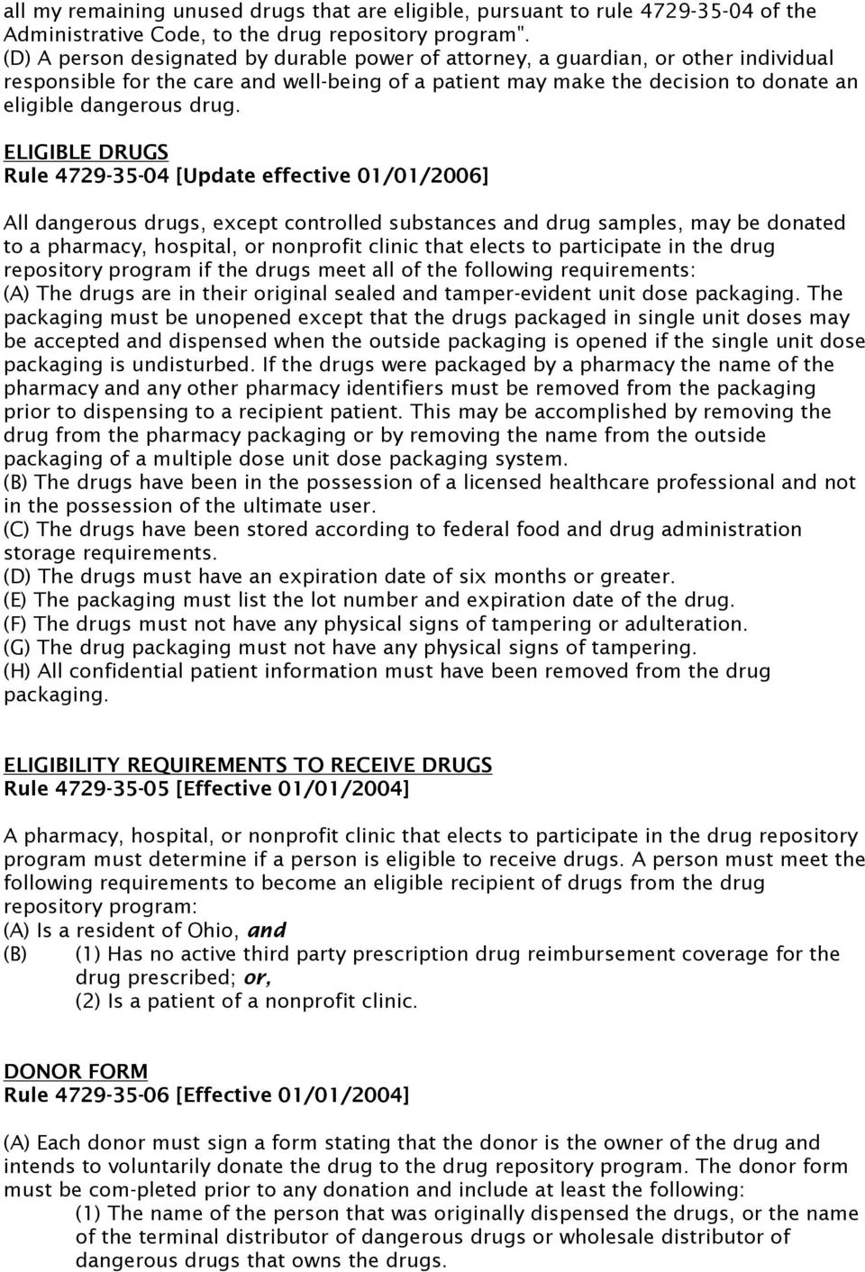 ELIGIBLE DRUGS Rule 4729-35-04 [Update effective 01/01/2006] All dangerous drugs, except controlled substances and drug samples, may be donated to a pharmacy, hospital, or nonprofit clinic that