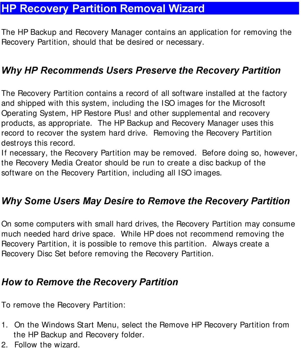the Microsoft Operating System, HP Restore Plus! and other supplemental and recovery products, as appropriate. The HP Backup and Recovery Manager uses this record to recover the system hard drive.