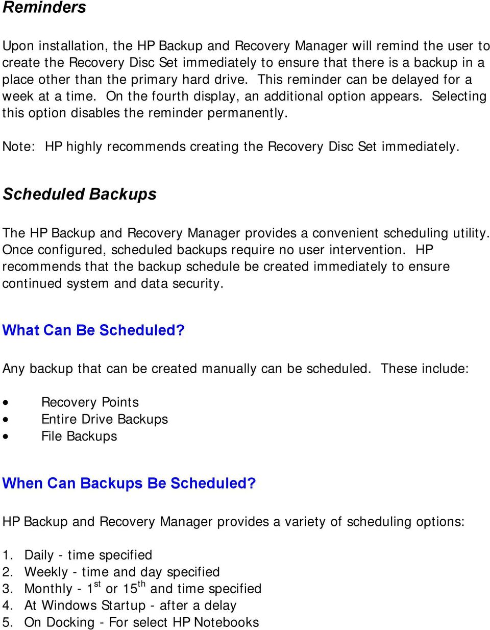 Note: HP highly recommends creating the Recovery Disc Set immediately. Scheduled Backups The HP Backup and Recovery Manager provides a convenient scheduling utility.