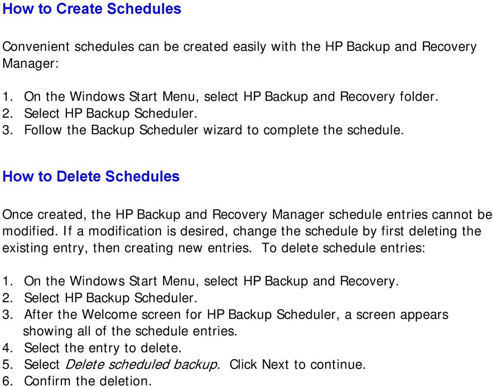 How to Delete Schedules Once created, the HP Backup and Recovery Manager schedule entries cannot be modified.