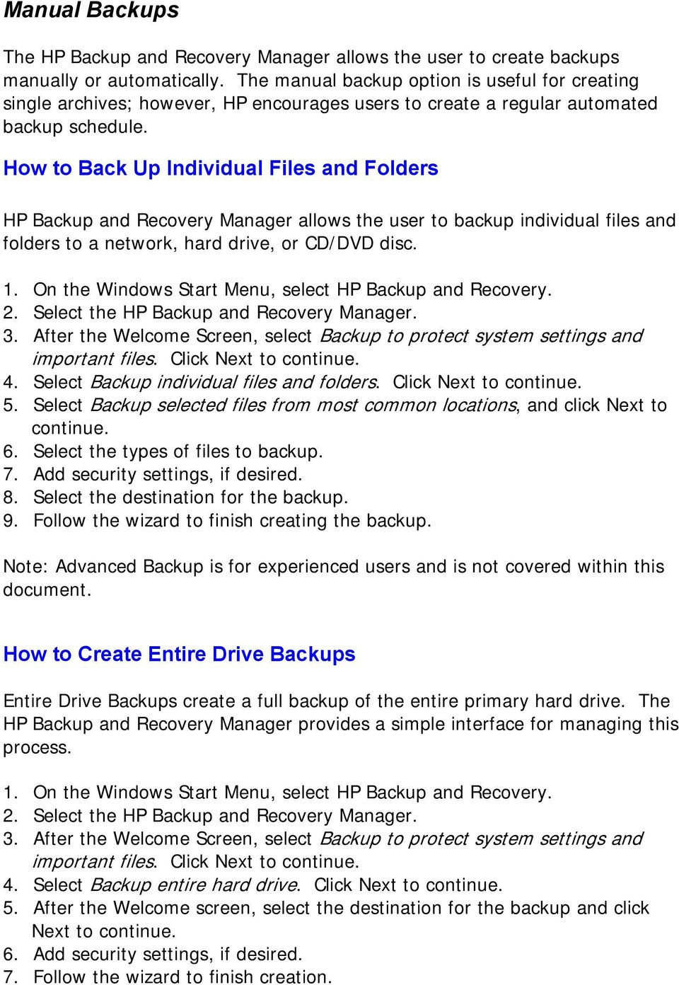 How to Back Up Individual Files and Folders HP Backup and Recovery Manager allows the user to backup individual files and folders to a network, hard drive, or CD/DVD disc. 2.