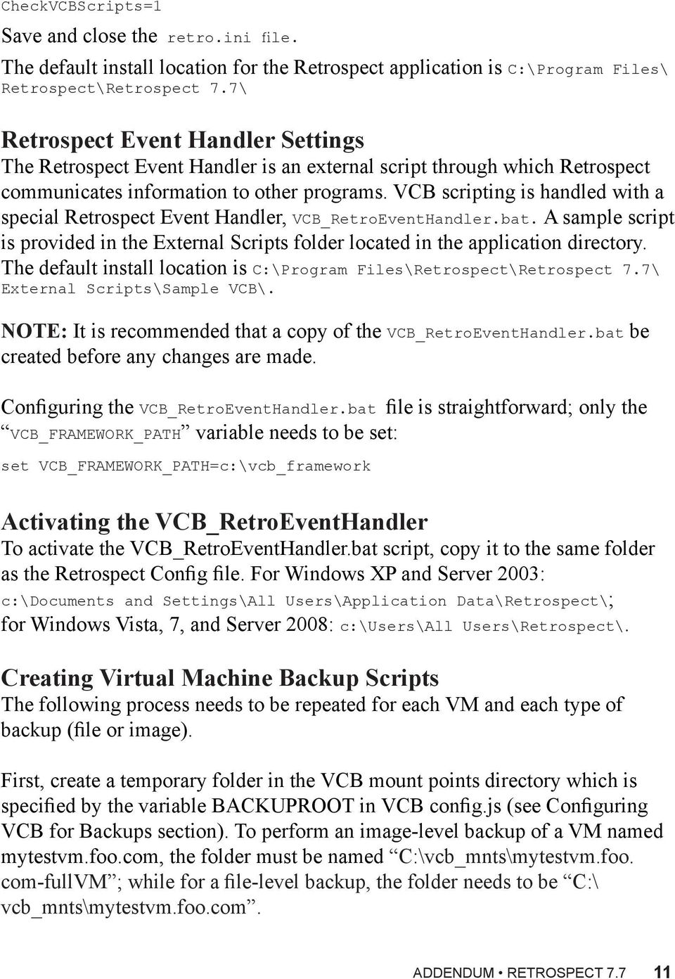 VCB scripting is handled with a special Retrospect Event Handler, VCB_RetroEventHandler.bat. A sample script is provided in the External Scripts folder located in the application directory.