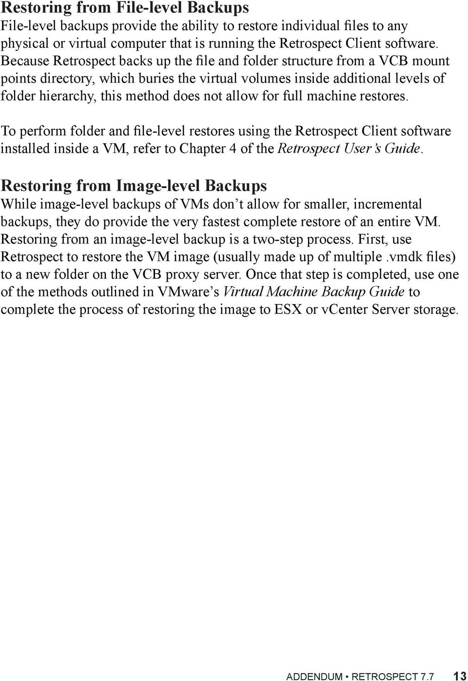 for full machine restores. To perform folder and file-level restores using the Retrospect Client software installed inside a VM, refer to Chapter 4 of the Retrospect User s Guide.