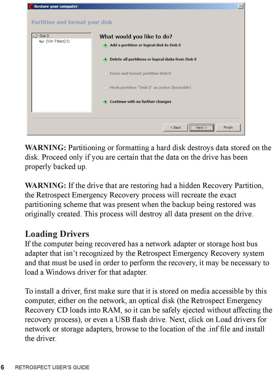 restored was originally created. This process will destroy all data present on the drive.