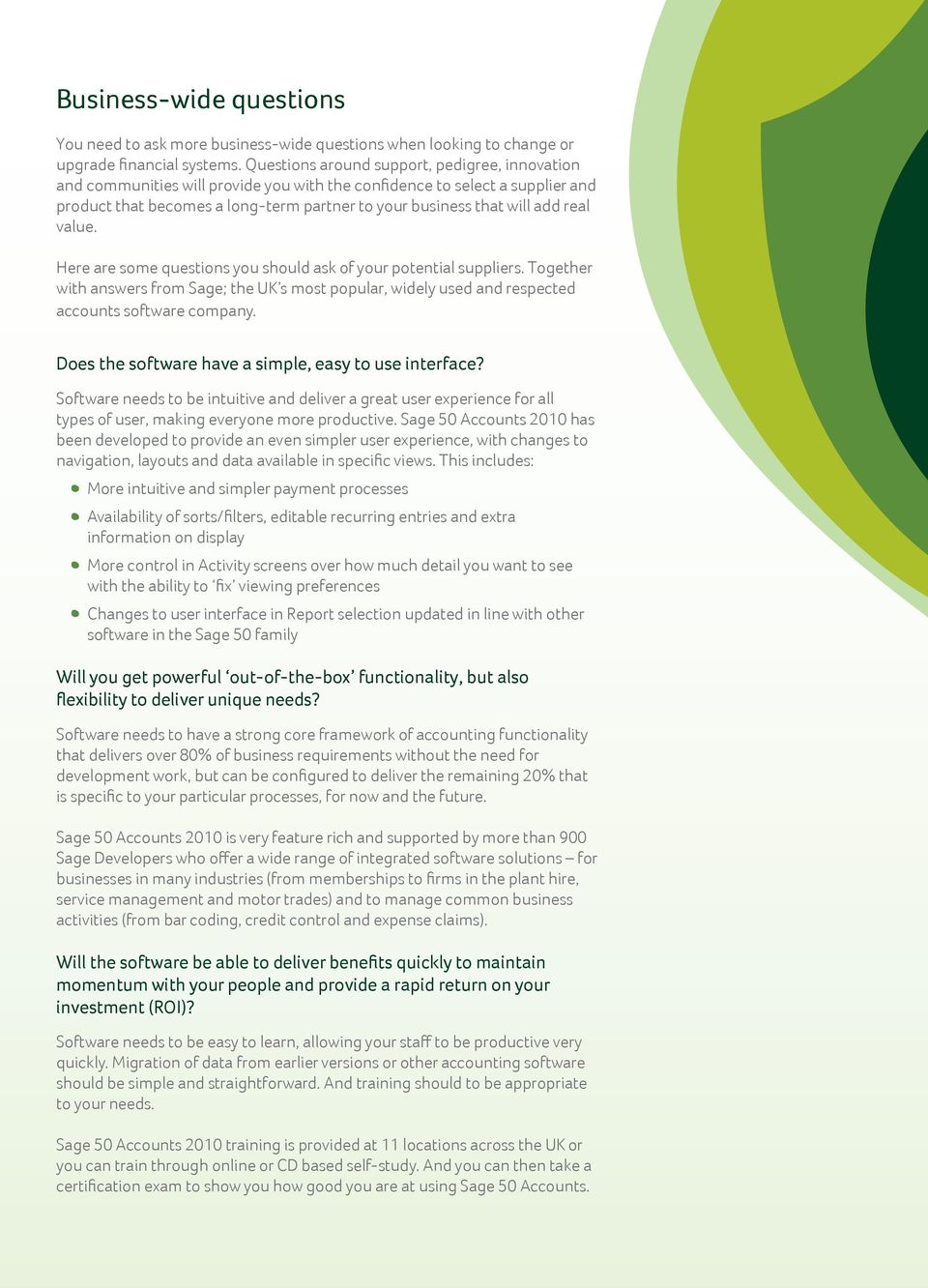 real value. Here are some questions you should ask of your potential suppliers. Together with answers from Sage; the UK s most popular, widely used and respected accounts software company.