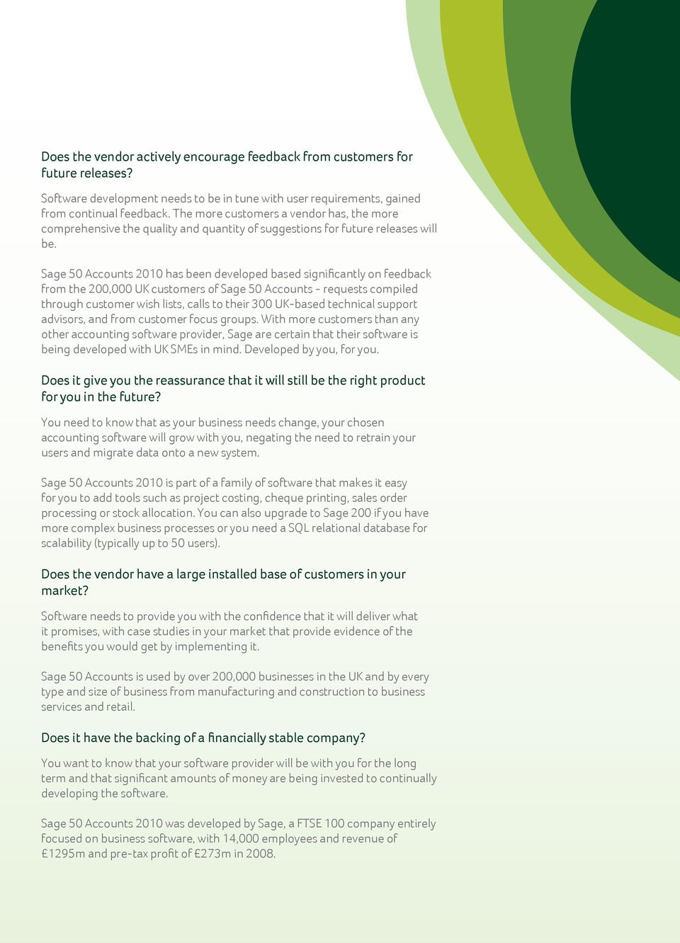 Sage 50 Accounts 2010 has been developed based significantly on feedback from the 200,000 UK customers of Sage 50 Accounts - requests compiled through customer wish lists, calls to their 300 UK-based