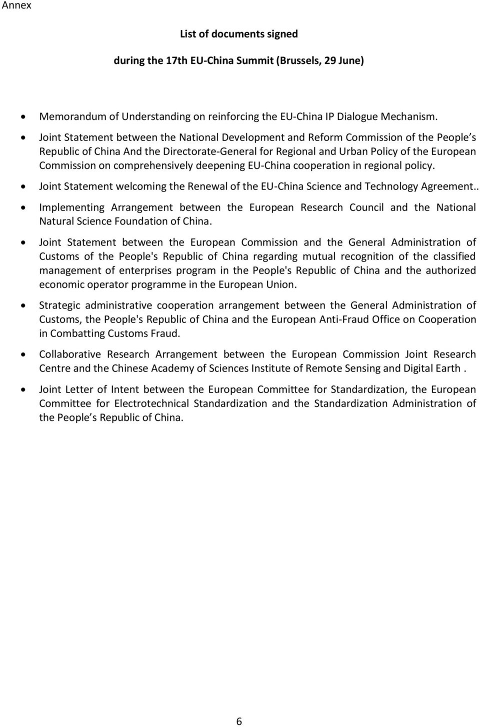 comprehensively deepening EU-China cooperation in regional policy. Joint Statement welcoming the Renewal of the EU-China Science and Technology Agreement.