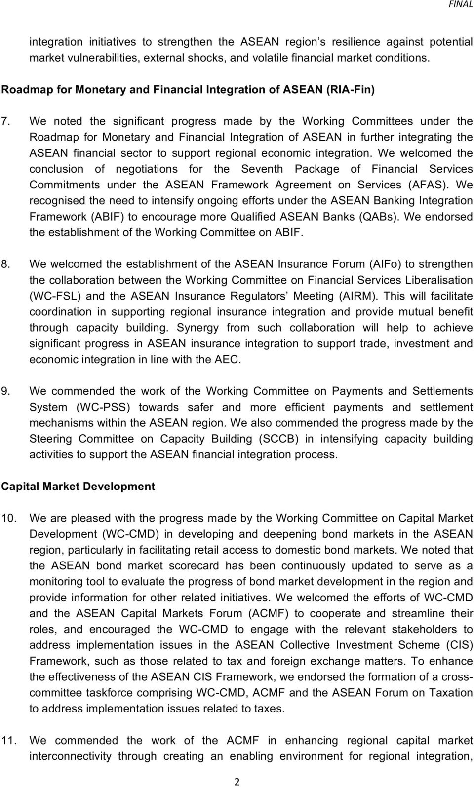 We noted the significant progress made by the Working Committees under the Roadmap for Monetary and Financial Integration of ASEAN in further integrating the ASEAN financial sector to support