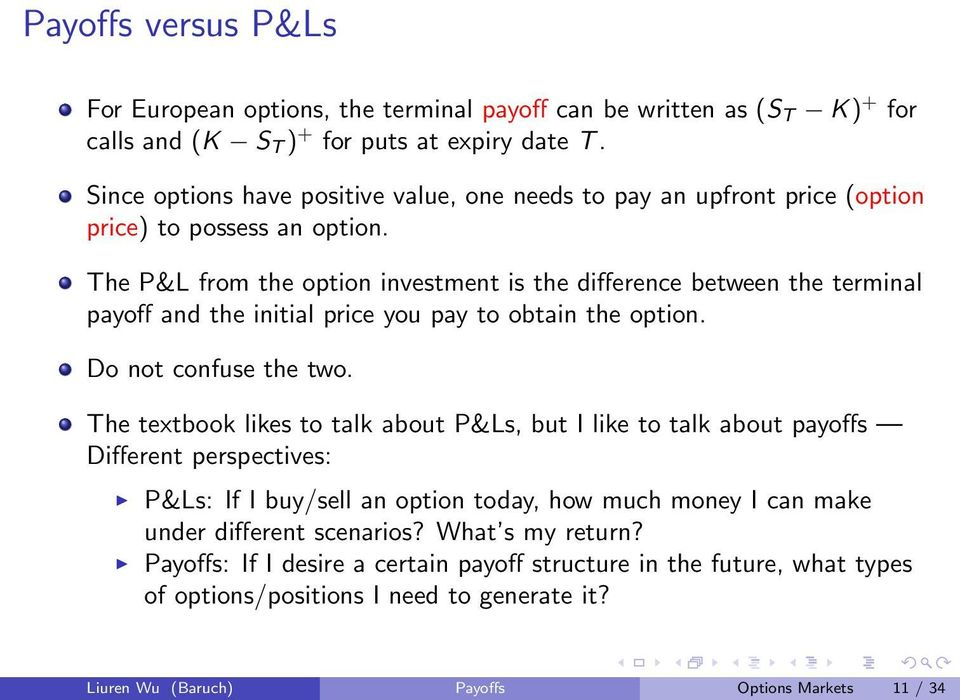The P&L from the option investment is the difference between the terminal payoff and the initial price you pay to obtain the option. Do not confuse the two.