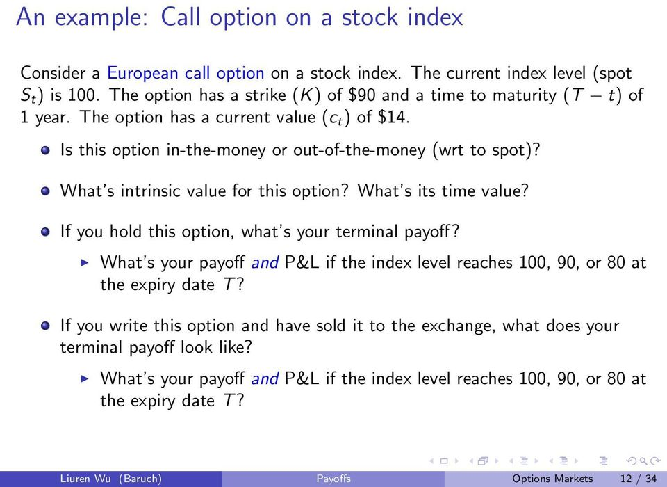 What s intrinsic value for this option? What s its time value? If you hold this option, what s your terminal payoff?