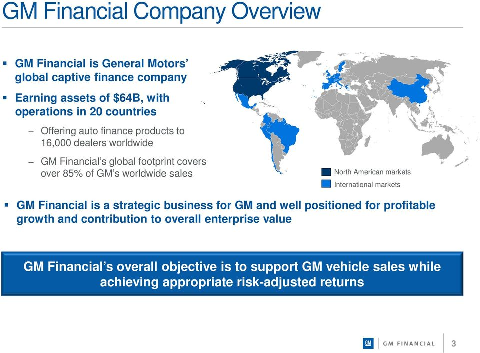 North American markets International markets GM Financial is a strategic business for GM and well positioned for profitable growth and