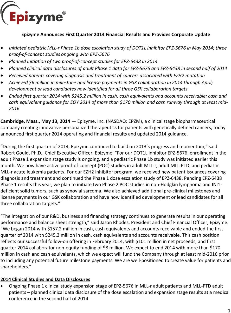 EPZ-6438 in second half of 2014 Received patents covering diagnosis and treatment of cancers associated with EZH2 mutation Achieved $6 million in milestone and license payments in GSK collaboration