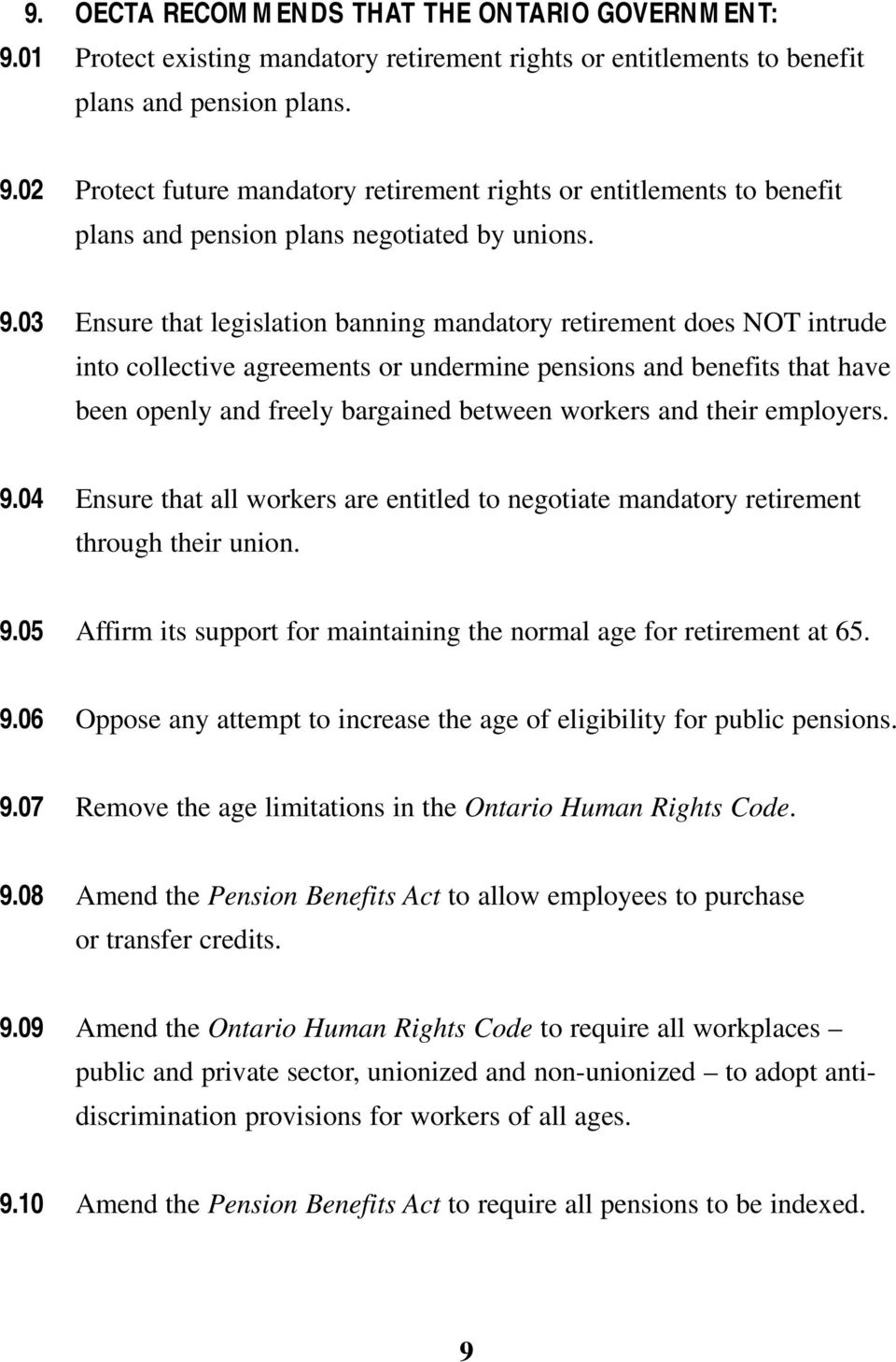 their employers. 9.04 Ensure that all workers are entitled to negotiate mandatory retirement through their union. 9.05 Affirm its support for maintaining the normal age for retirement at 65. 9.06 Oppose any attempt to increase the age of eligibility for public pensions.