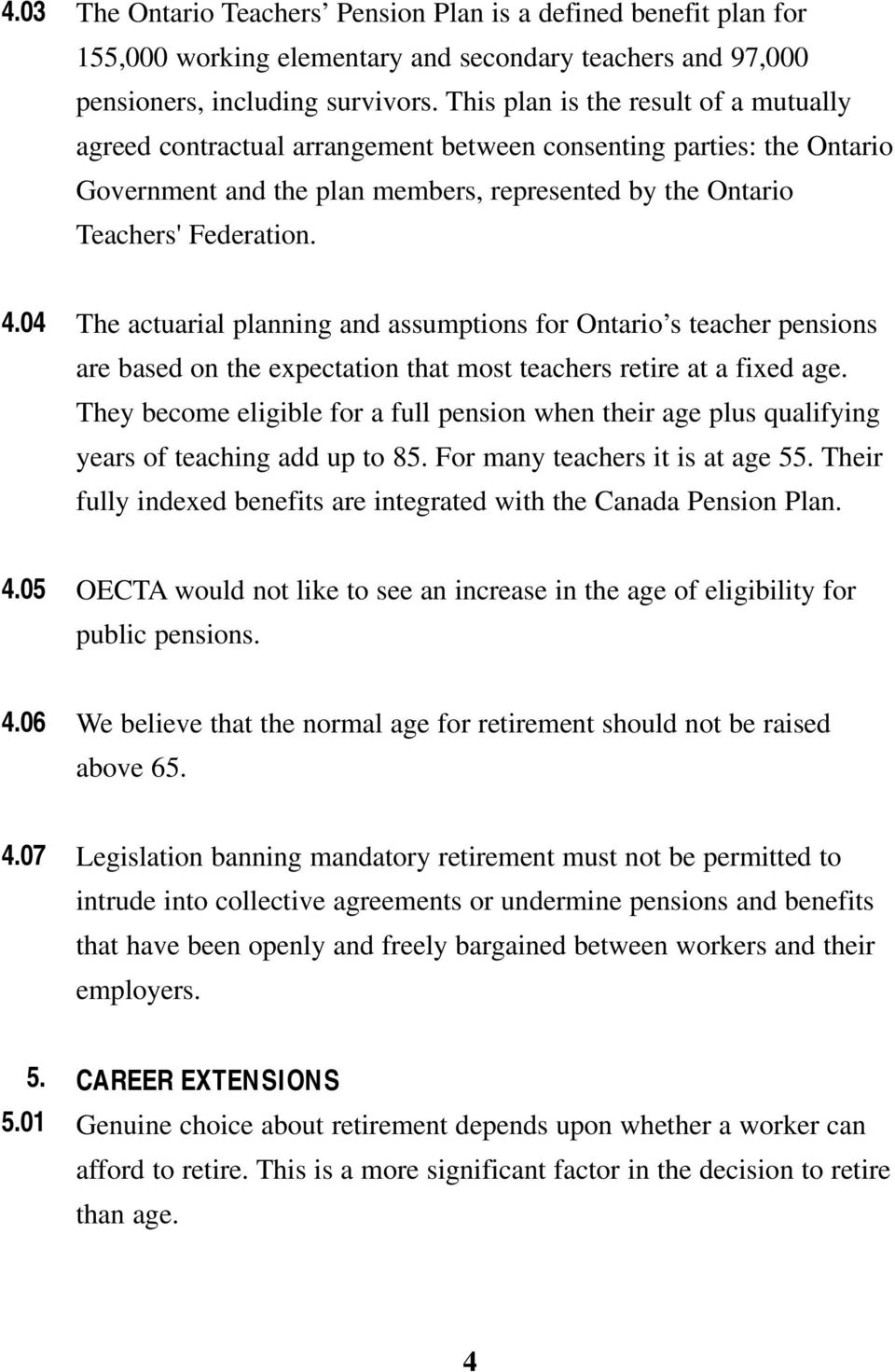 04 The actuarial planning and assumptions for Ontario s teacher pensions are based on the expectation that most teachers retire at a fixed age.