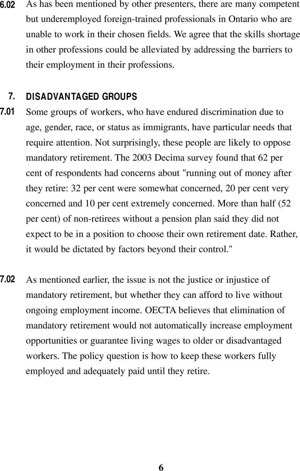 7.01 DISADVANTAGED GROUPS Some groups of workers, who have endured discrimination due to age, gender, race, or status as immigrants, have particular needs that require attention.
