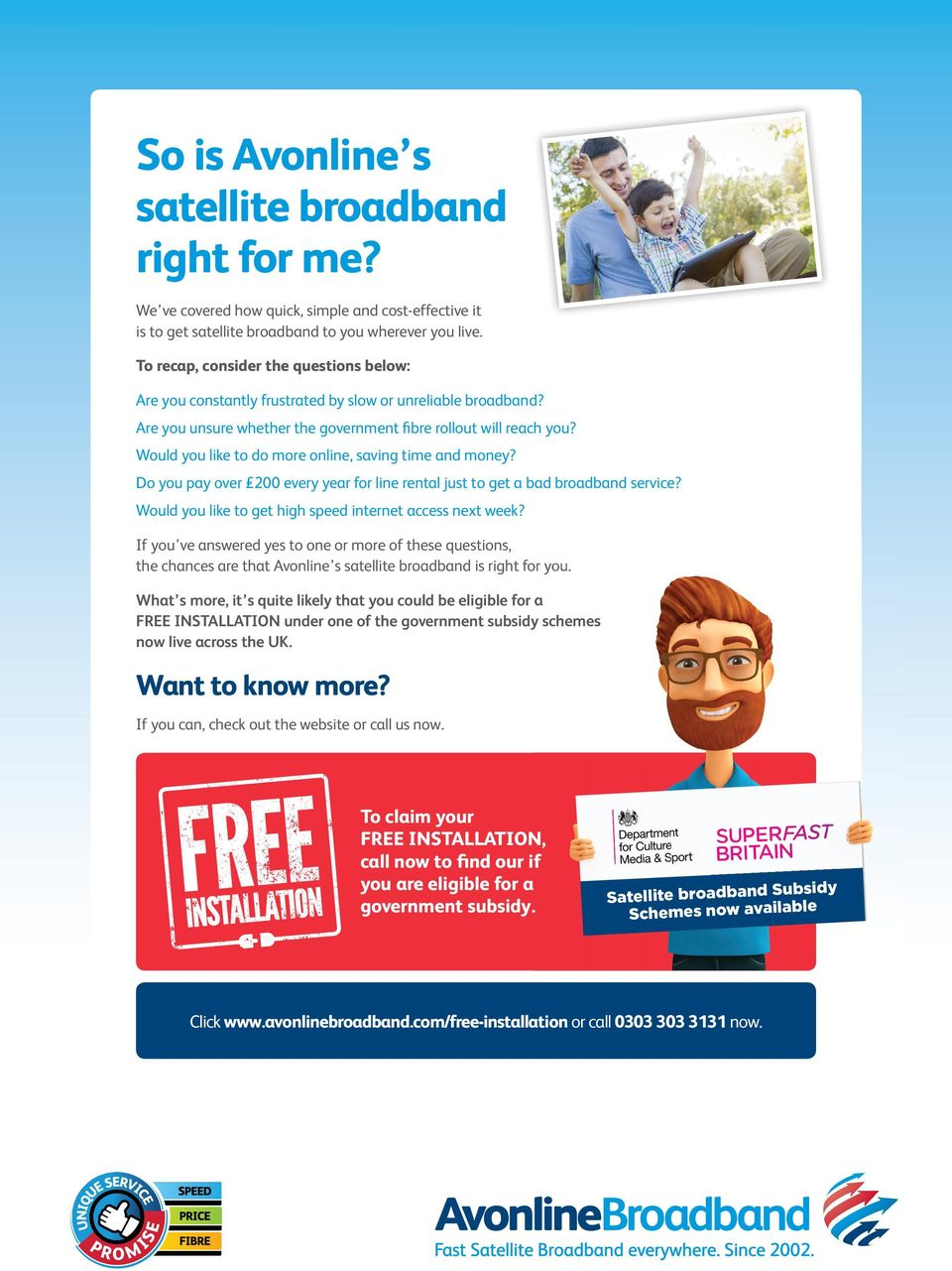 Would you like to do more online, saving time and money? Do you pay over 200 every year for line rental just to get a bad broadband service? Would you like to get high speed internet access next week?